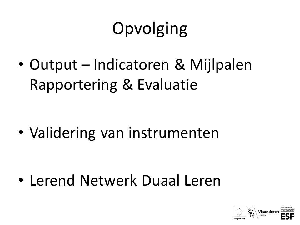 Opvolging Output – Indicatoren & Mijlpalen Rapportering & Evaluatie