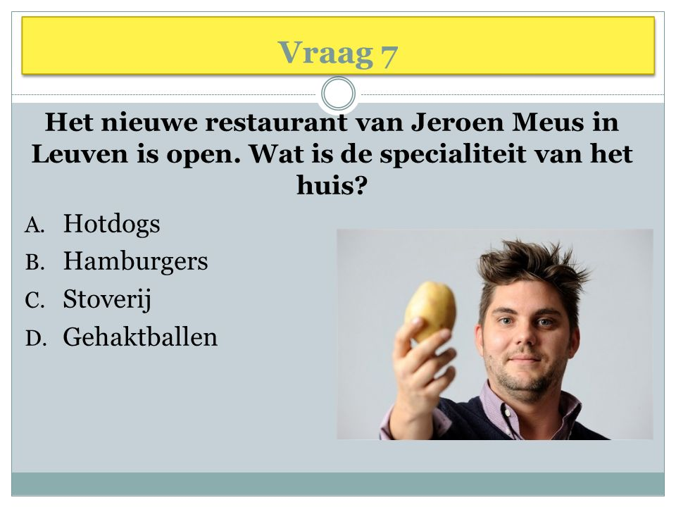 Vraag 7 Het nieuwe restaurant van Jeroen Meus in Leuven is open. Wat is de specialiteit van het huis