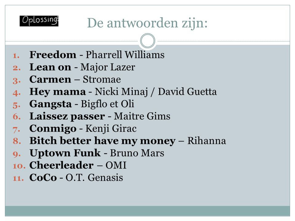 De antwoorden zijn: Freedom - Pharrell Williams Lean on - Major Lazer