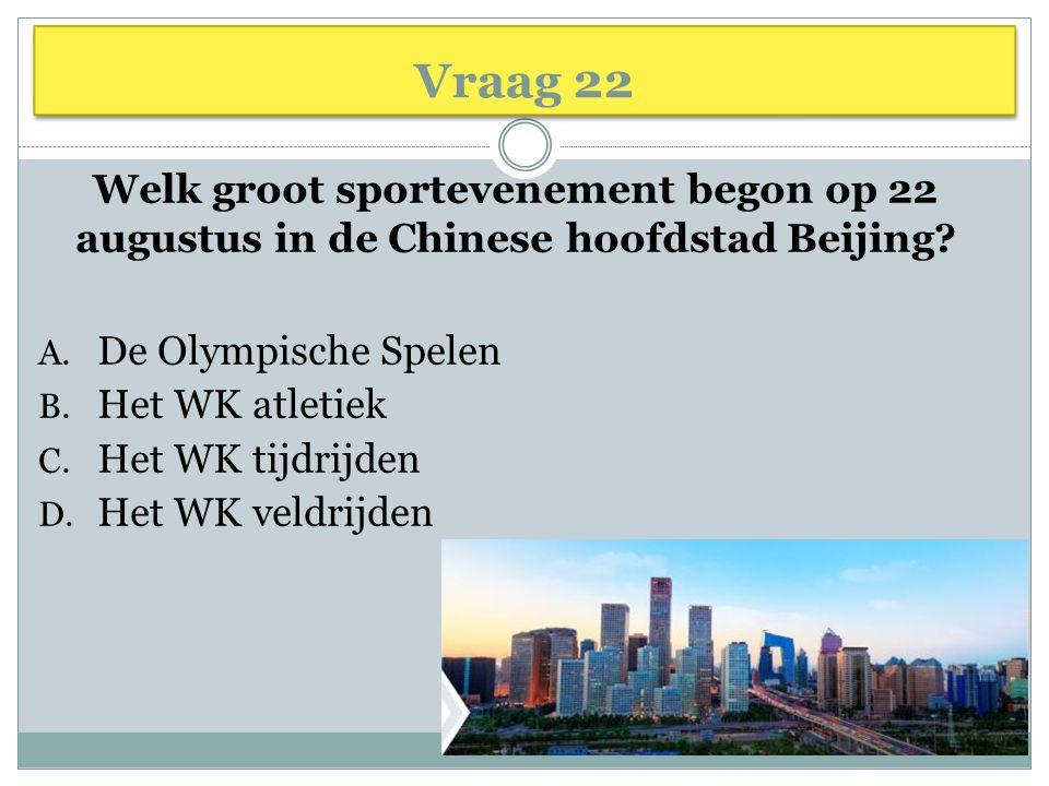 Vraag 22 Welk groot sportevenement begon op 22 augustus in de Chinese hoofdstad Beijing De Olympische Spelen.