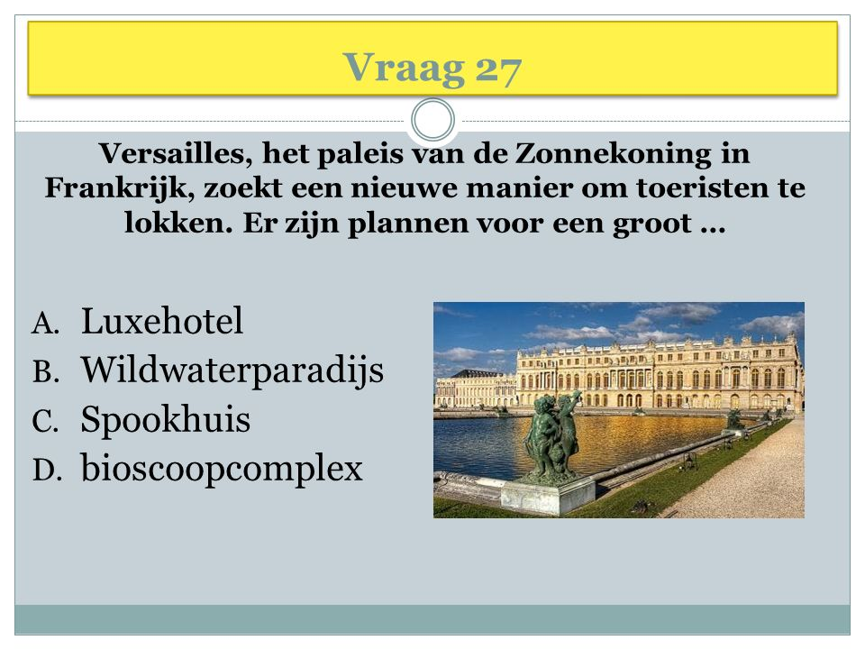 Vraag 27 Luxehotel Wildwaterparadijs Spookhuis bioscoopcomplex