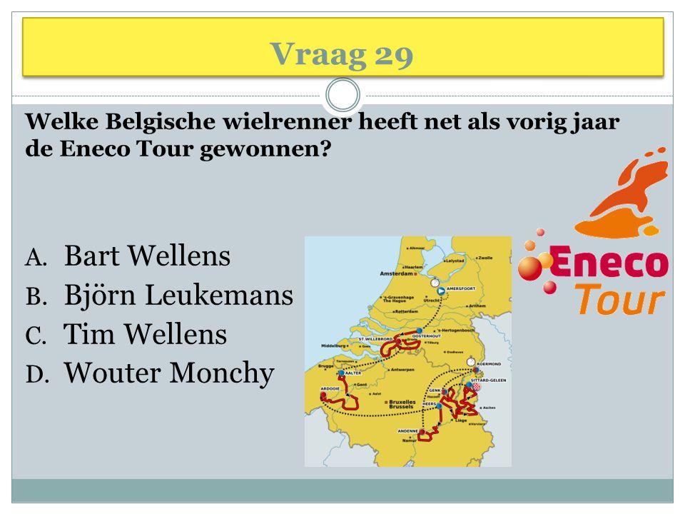Vraag 29 Bart Wellens Björn Leukemans Tim Wellens Wouter Monchy