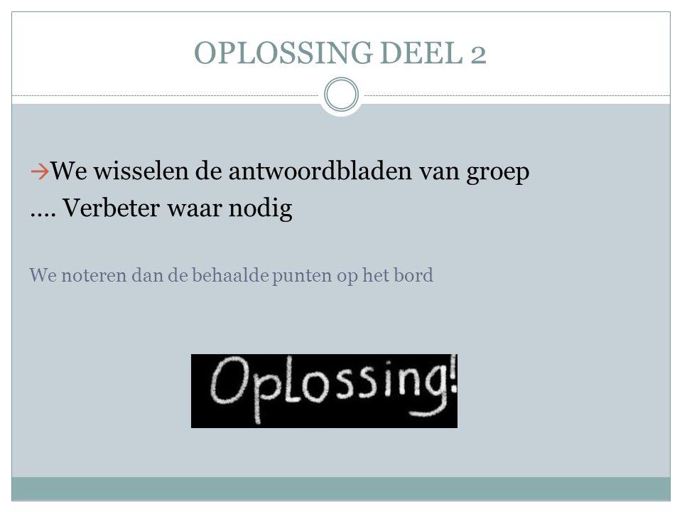 OPLOSSING DEEL 2 We wisselen de antwoordbladen van groep