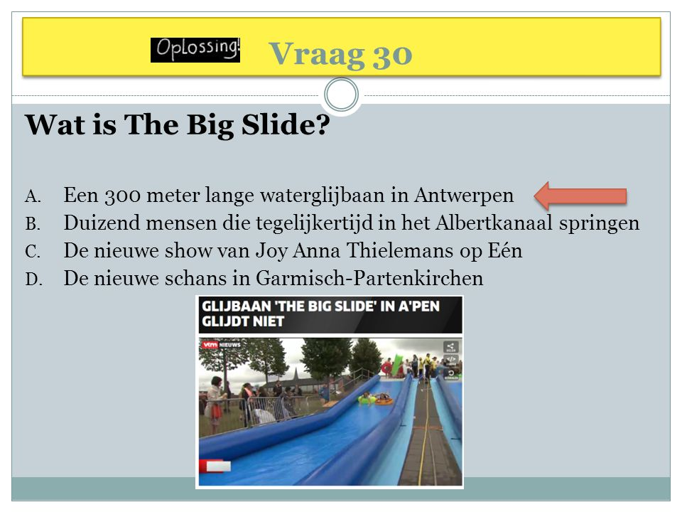 Vraag 30 Wat is The Big Slide