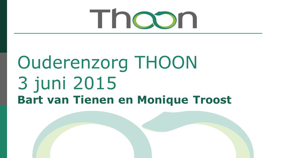Ouderenzorg THOON 3 juni 2015 Bart van Tienen en Monique Troost