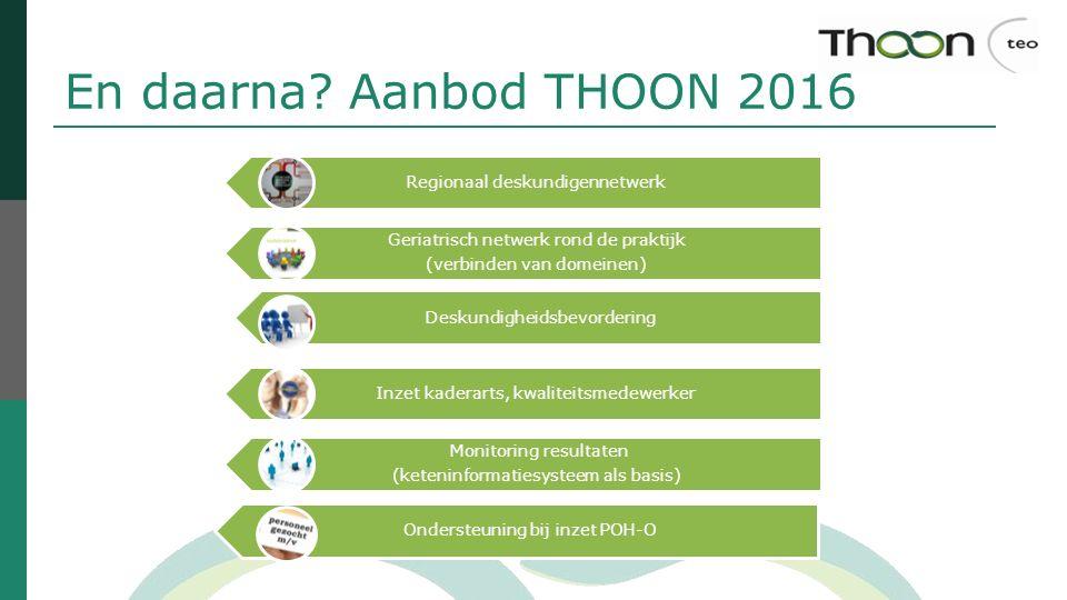 En daarna Aanbod THOON 2016 Regionaal deskundigennetwerk. Geriatrisch netwerk rond de praktijk. (verbinden van domeinen)