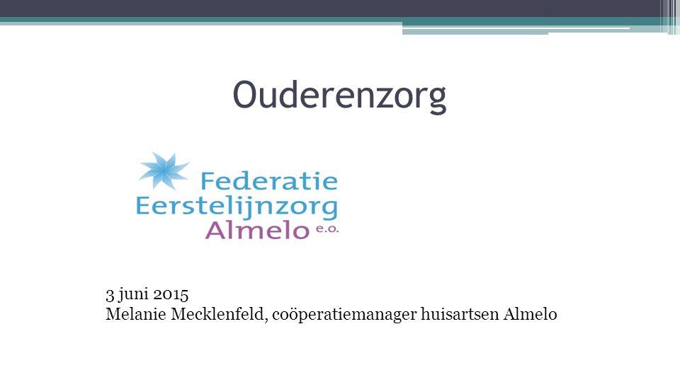 Ouderenzorg 3 juni 2015 Melanie Mecklenfeld, coöperatiemanager huisartsen Almelo