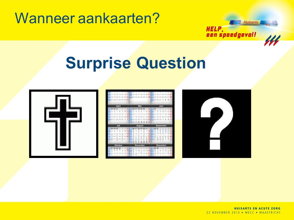 Wanneer aankaarten Surprise Question