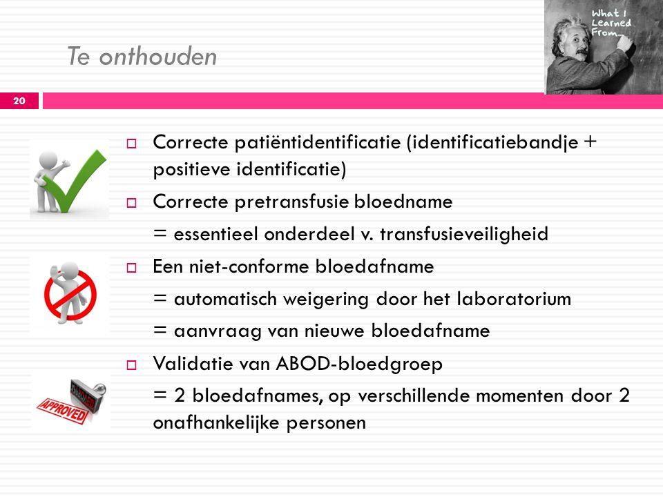 Te onthouden Correcte patiëntidentificatie (identificatiebandje + positieve identificatie) Correcte pretransfusie bloedname.