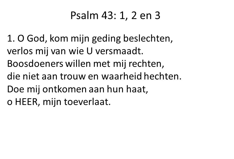 Psalm 43: 1, 2 en 3 1. O God, kom mijn geding beslechten,