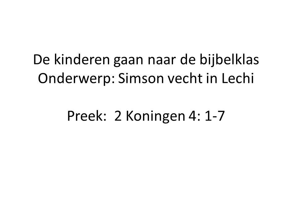 De kinderen gaan naar de bijbelklas Onderwerp: Simson vecht in Lechi Preek: 2 Koningen 4: 1-7