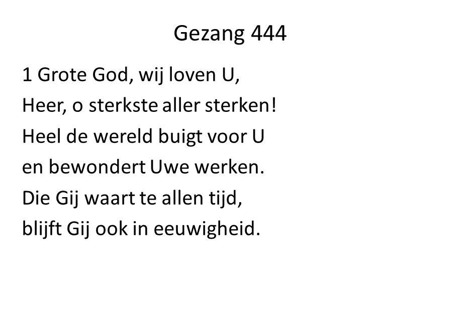 Gezang 444 1 Grote God, wij loven U, Heer, o sterkste aller sterken!