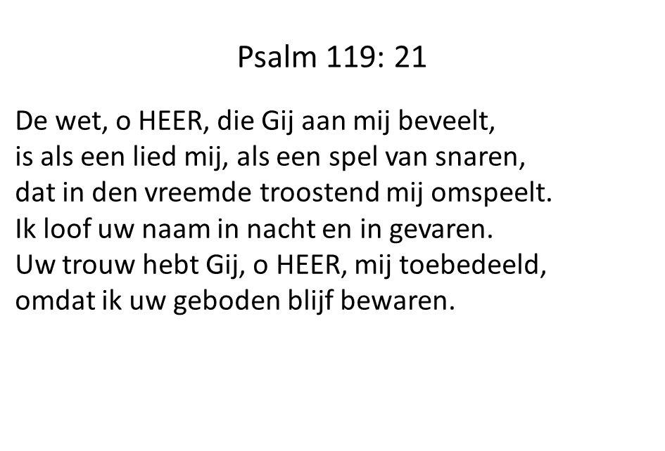 Psalm 119: 21 De wet, o HEER, die Gij aan mij beveelt,