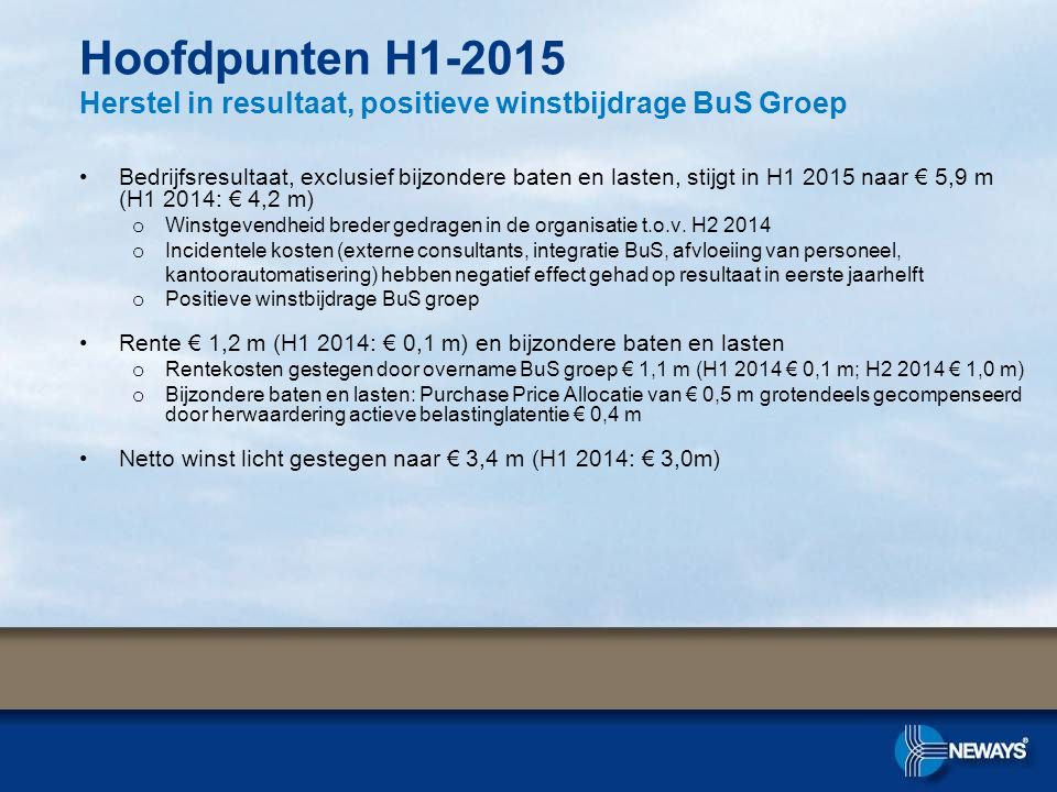 Hoofdpunten H1-2015 Herstel in resultaat, positieve winstbijdrage BuS Groep
