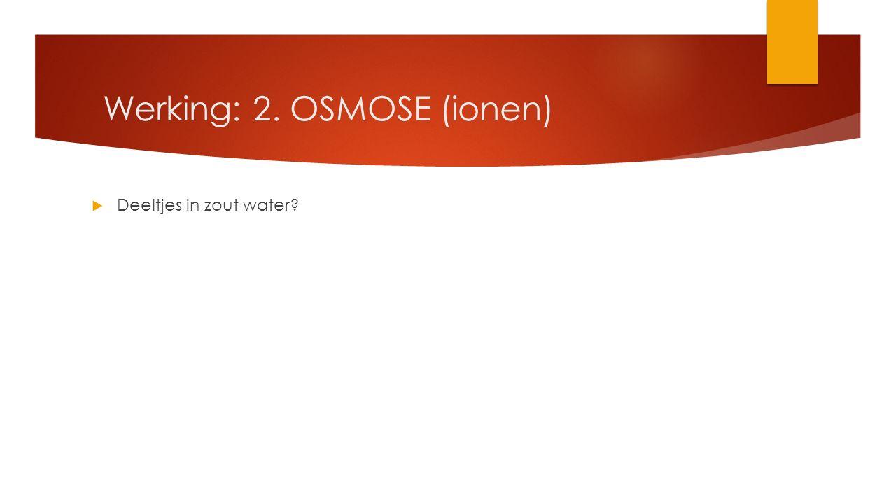 Werking: 2. OSMOSE (ionen)