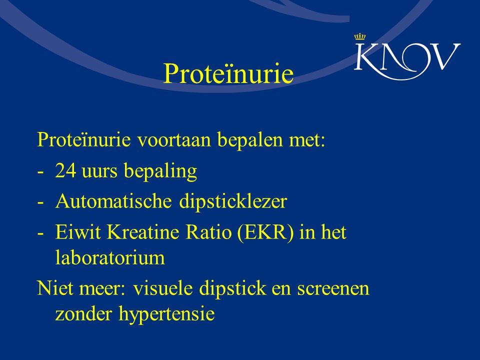Proteïnurie Proteïnurie voortaan bepalen met: 24 uurs bepaling