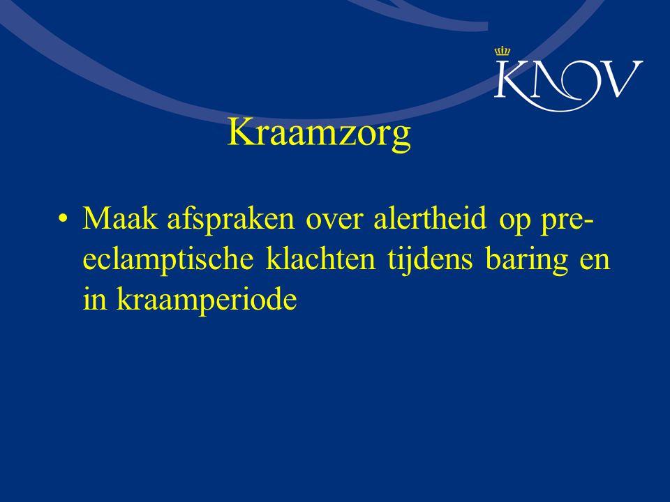 Kraamzorg Maak afspraken over alertheid op pre-eclamptische klachten tijdens baring en in kraamperiode.