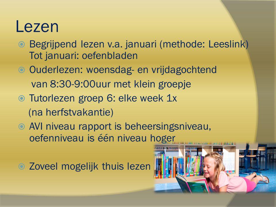 Lezen Begrijpend lezen v.a. januari (methode: Leeslink) Tot januari: oefenbladen. Ouderlezen: woensdag- en vrijdagochtend.