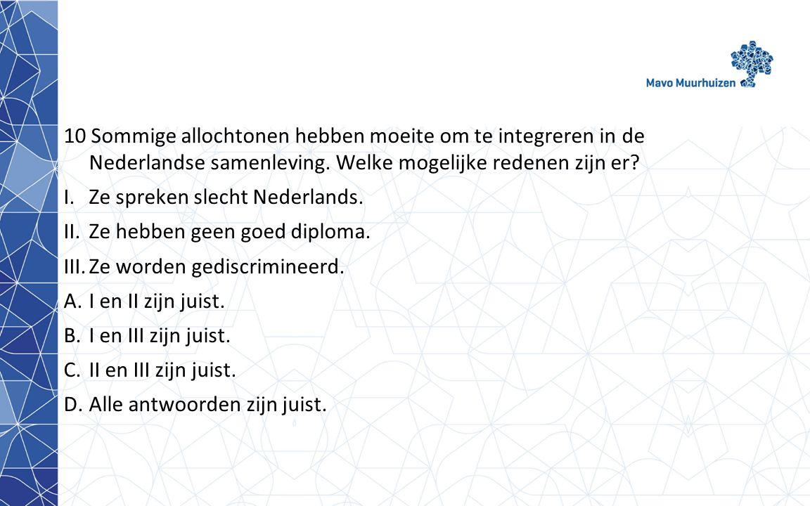 10 Sommige allochtonen hebben moeite om te integreren in de Nederlandse samenleving. Welke mogelijke redenen zijn er