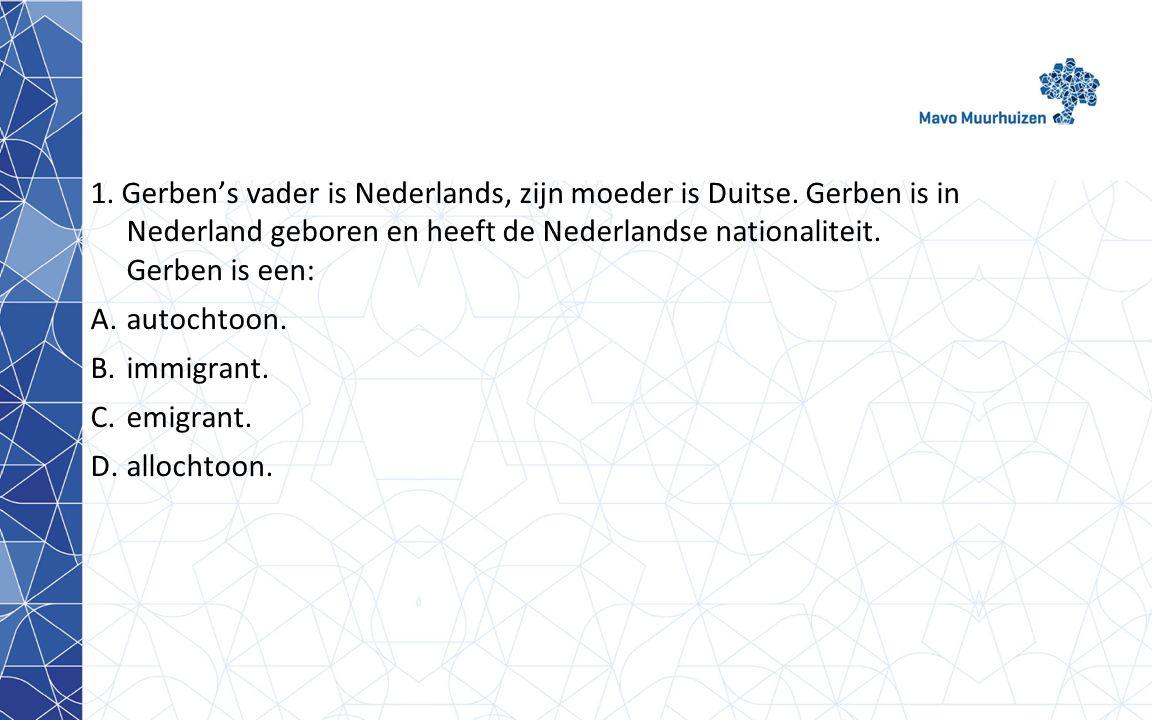1. Gerben's vader is Nederlands, zijn moeder is Duitse