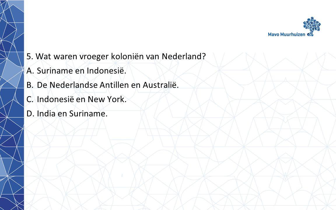 5. Wat waren vroeger koloniën van Nederland
