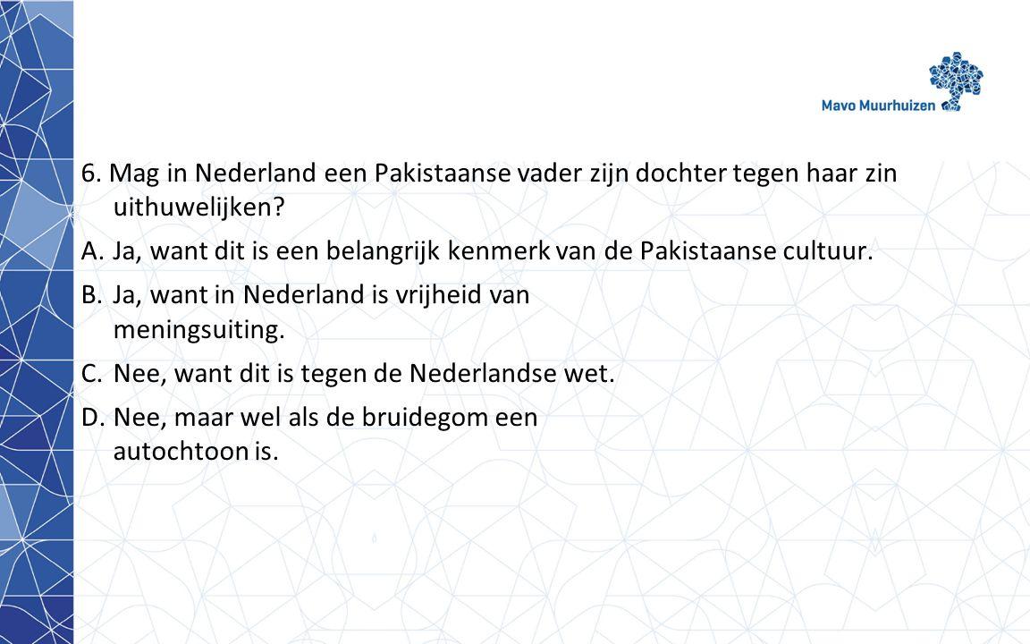 6. Mag in Nederland een Pakistaanse vader zijn dochter tegen haar zin uithuwelijken