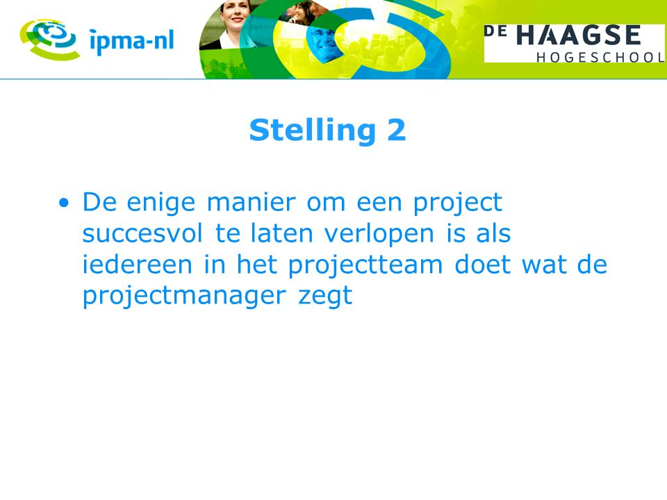 Stelling 2 De enige manier om een project succesvol te laten verlopen is als iedereen in het projectteam doet wat de projectmanager zegt.