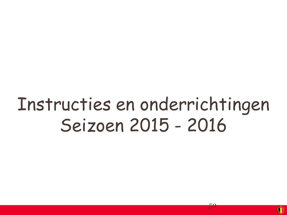 Instructies en onderrichtingen Seizoen 2015 - 2016
