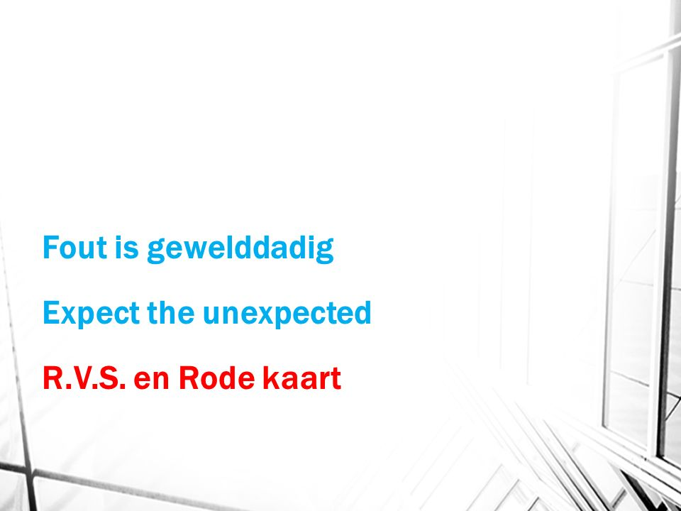 Fout is gewelddadig Expect the unexpected R.V.S. en Rode kaart