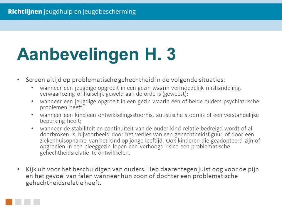 Aanbevelingen H. 3 Screen altijd op problematische gehechtheid in de volgende situaties: