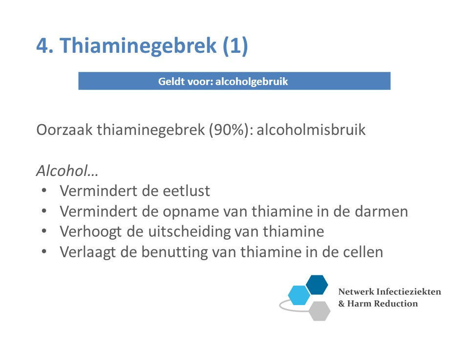 4. Thiaminegebrek (1) Oorzaak thiaminegebrek (90%): alcoholmisbruik