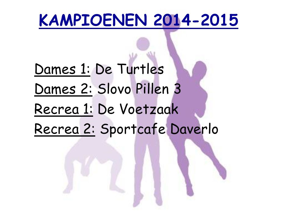Kampioenen 2014-2015 Dames 1: De Turtles Dames 2: Slovo Pillen 3