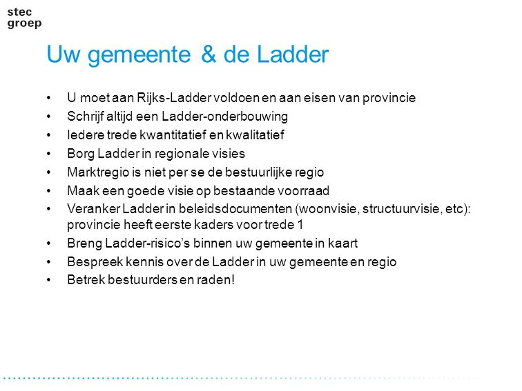 Uw gemeente & de Ladder U moet aan Rijks-Ladder voldoen en aan eisen van provincie. Schrijf altijd een Ladder-onderbouwing.