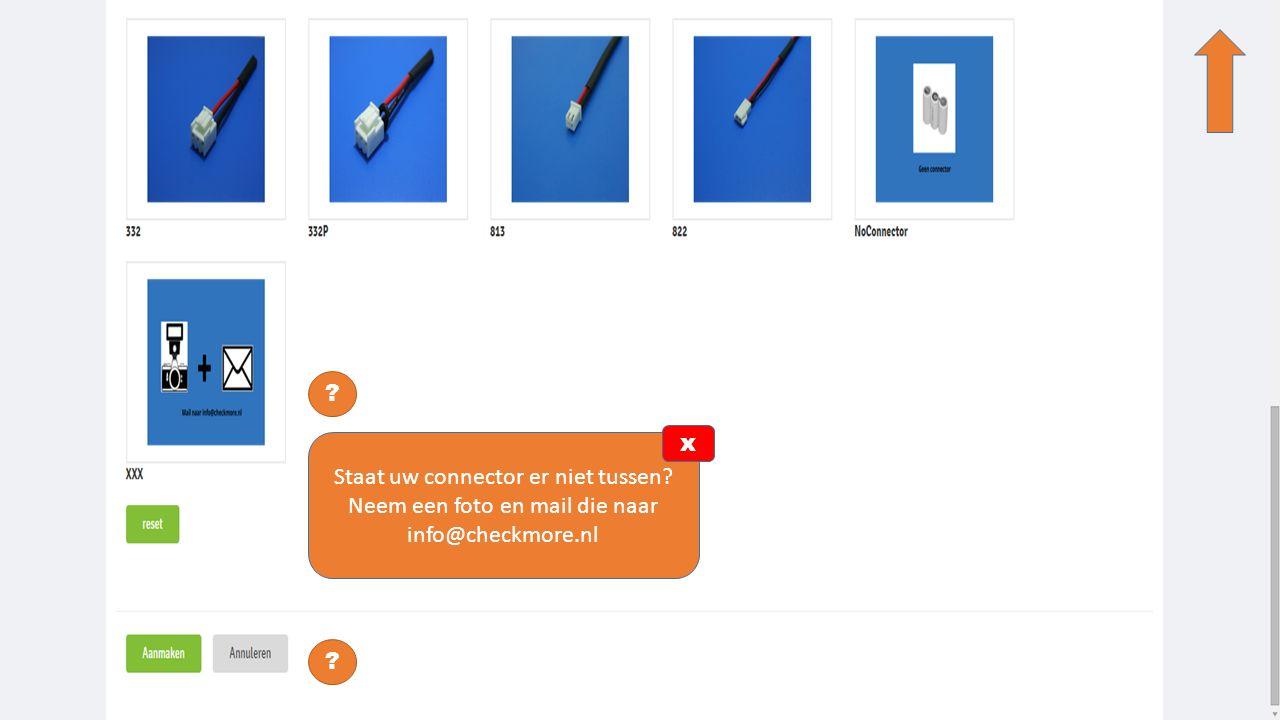 x Staat uw connector er niet tussen Neem een foto en mail die naar info@checkmore.nl