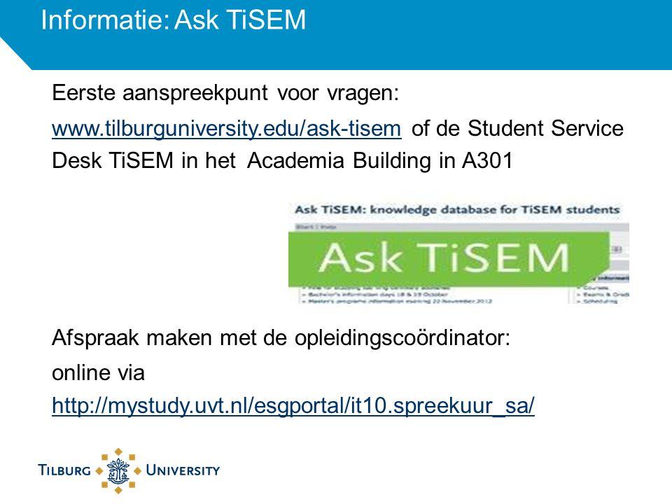 Informatie: Ask TiSEM Eerste aanspreekpunt voor vragen: