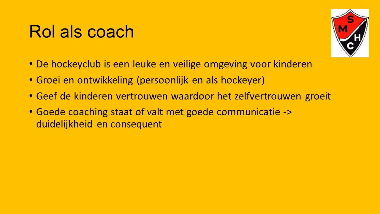 Rol als coach De hockeyclub is een leuke en veilige omgeving voor kinderen. Groei en ontwikkeling (persoonlijk en als hockeyer)
