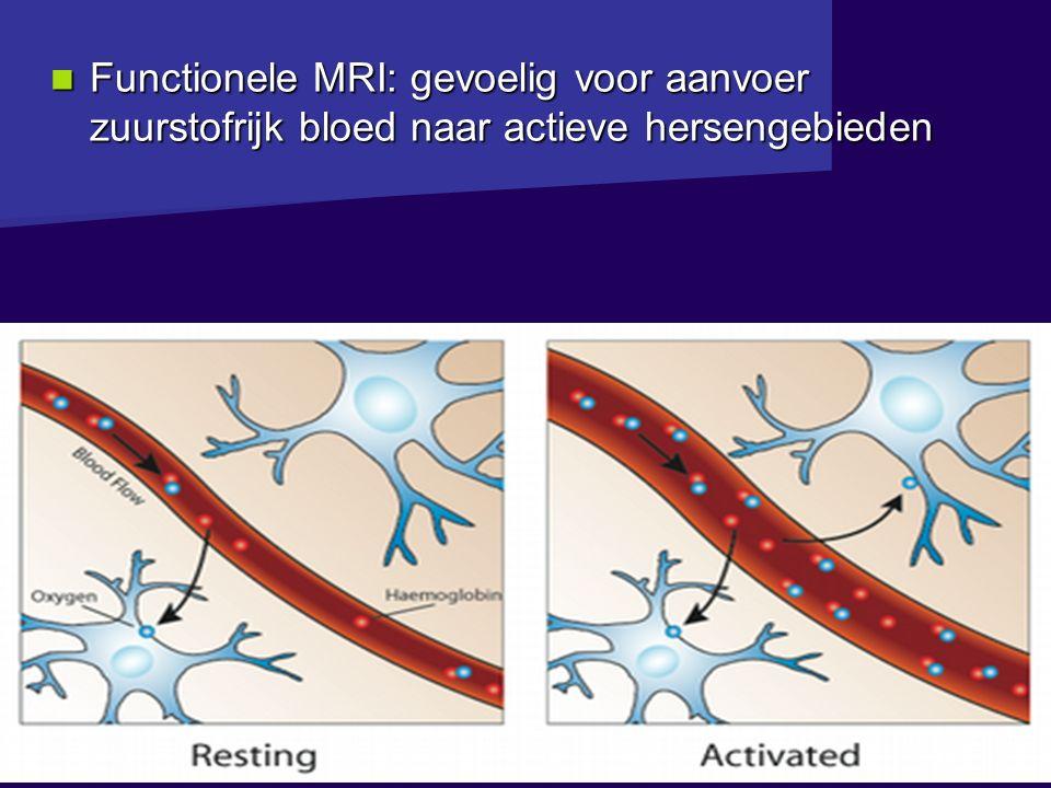 Functionele MRI: gevoelig voor aanvoer zuurstofrijk bloed naar actieve hersengebieden