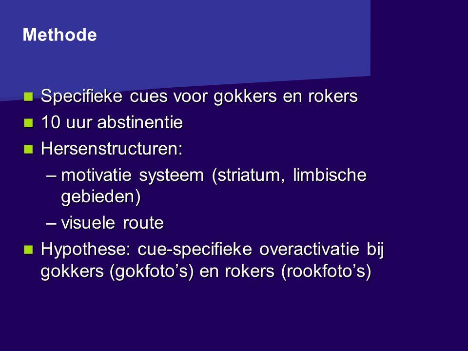 Methode Specifieke cues voor gokkers en rokers. 10 uur abstinentie. Hersenstructuren: motivatie systeem (striatum, limbische gebieden)