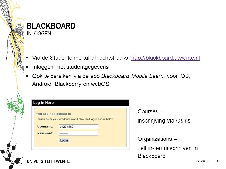Blackboard Inloggen. Via de Studentenportal of rechtstreeks: http://blackboard.utwente.nl. Inloggen met studentgegevens.
