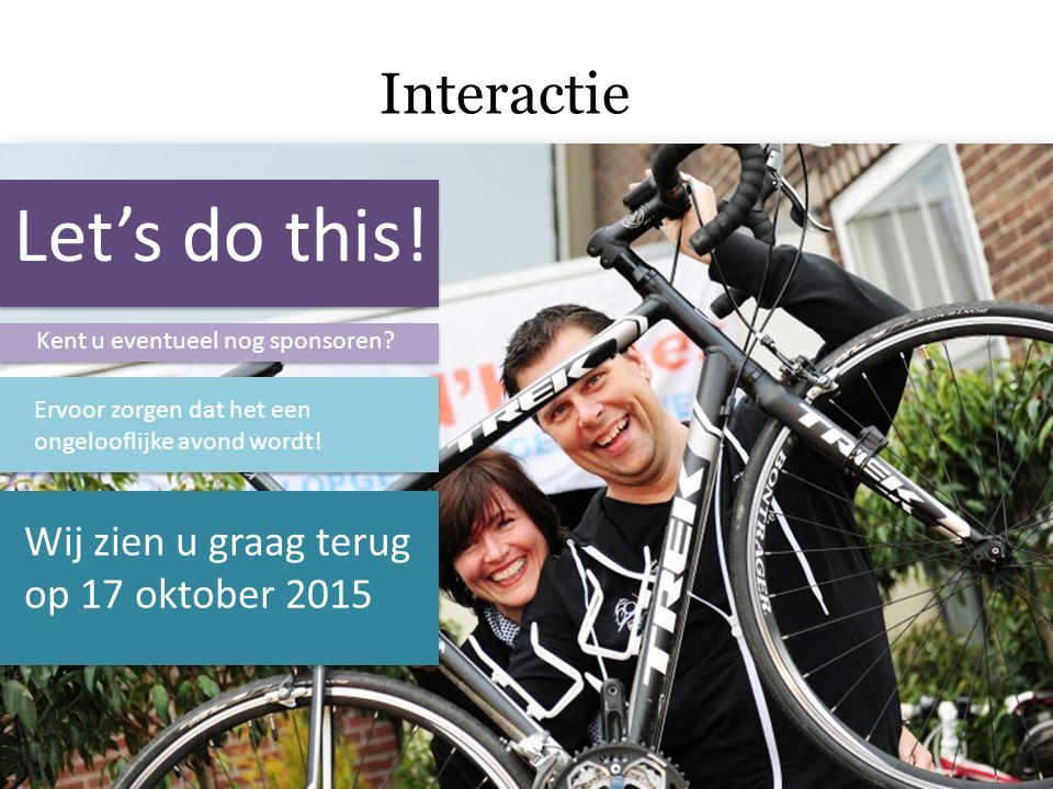 Let's do this! Interactie Wij zien u graag terug op 17 oktober 2015