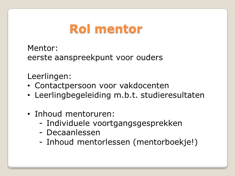 Rol mentor Mentor: eerste aanspreekpunt voor ouders Leerlingen: