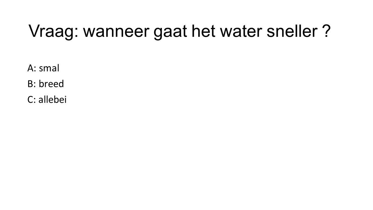 Vraag: wanneer gaat het water sneller