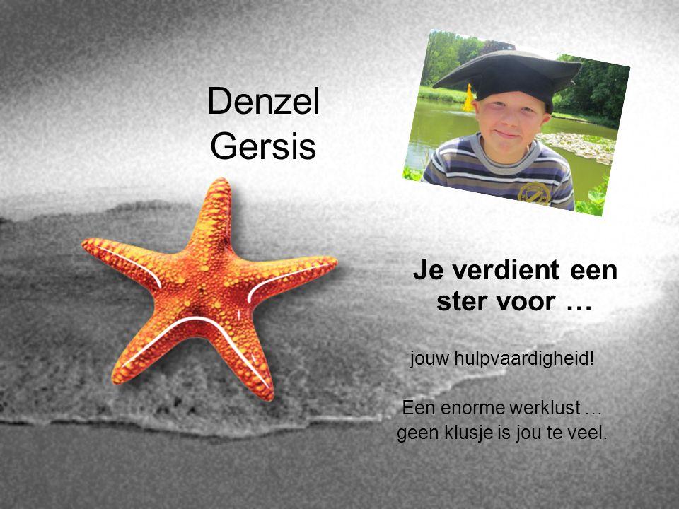 Denzel Gersis Je verdient een ster voor … jouw hulpvaardigheid!