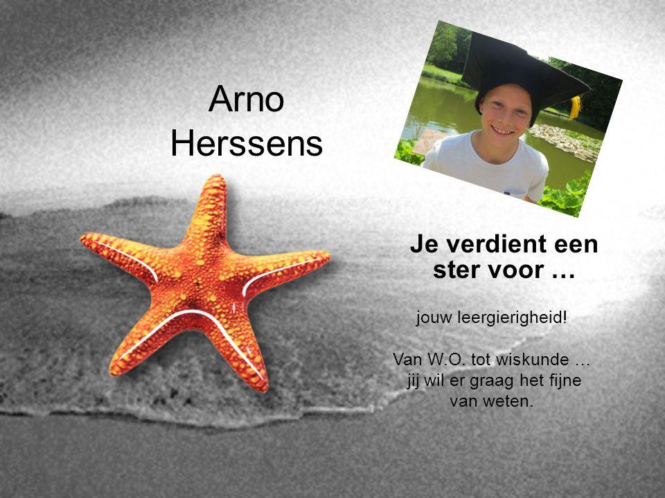 Arno Herssens Je verdient een ster voor … jouw leergierigheid!
