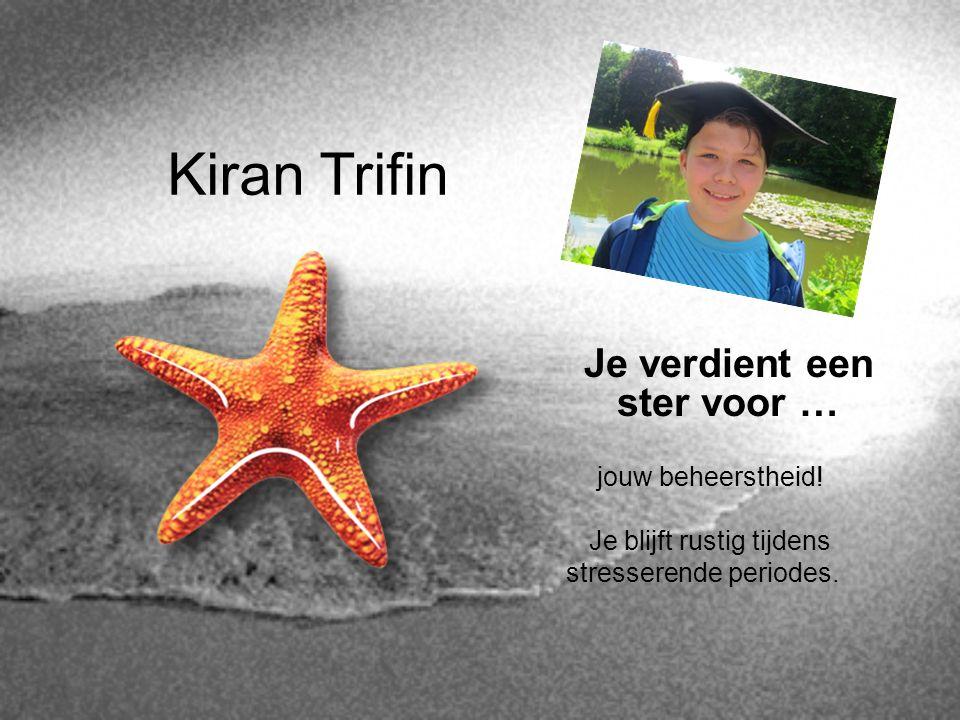 Kiran Trifin Je verdient een ster voor … jouw beheerstheid!