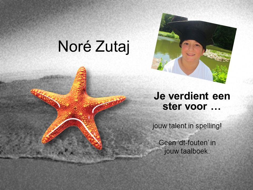 Noré Zutaj Je verdient een ster voor … jouw talent in spelling!