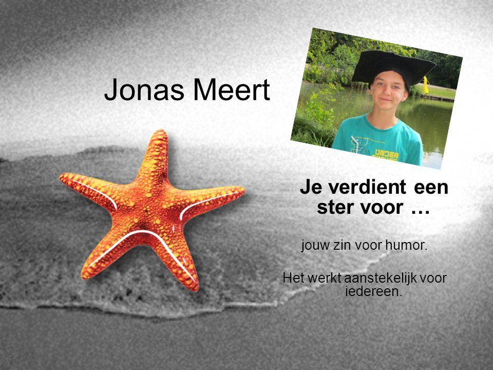 Jonas Meert Je verdient een ster voor … jouw zin voor humor.