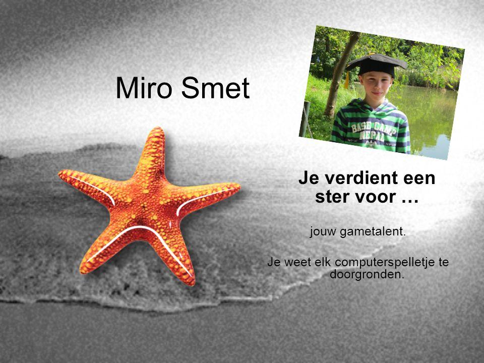 Miro Smet Je verdient een ster voor … jouw gametalent.