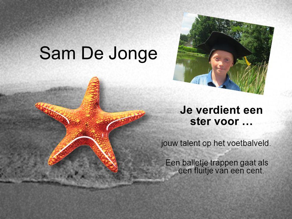 Sam De Jonge Je verdient een ster voor …