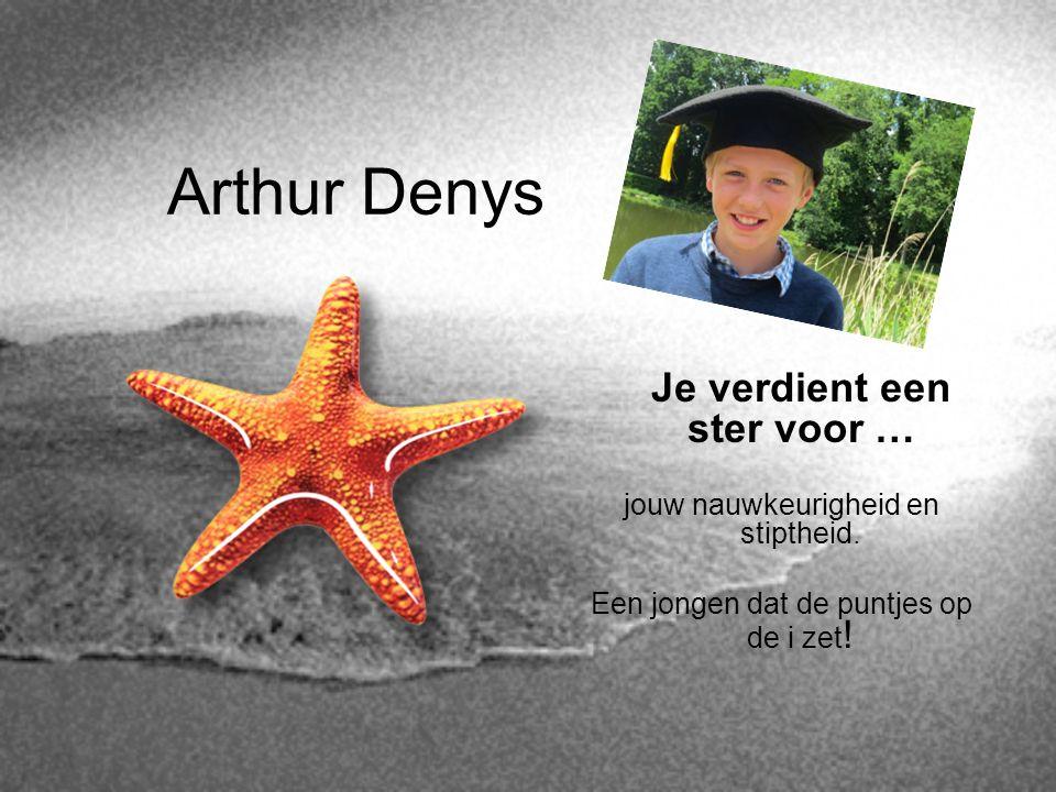Arthur Denys Je verdient een ster voor …